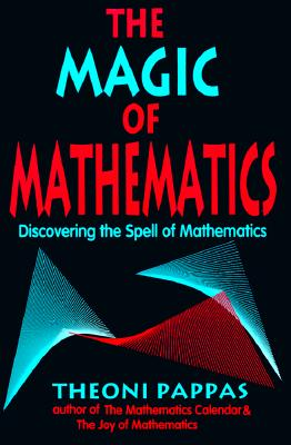The Magic of Mathematics By Pappas, Theoni